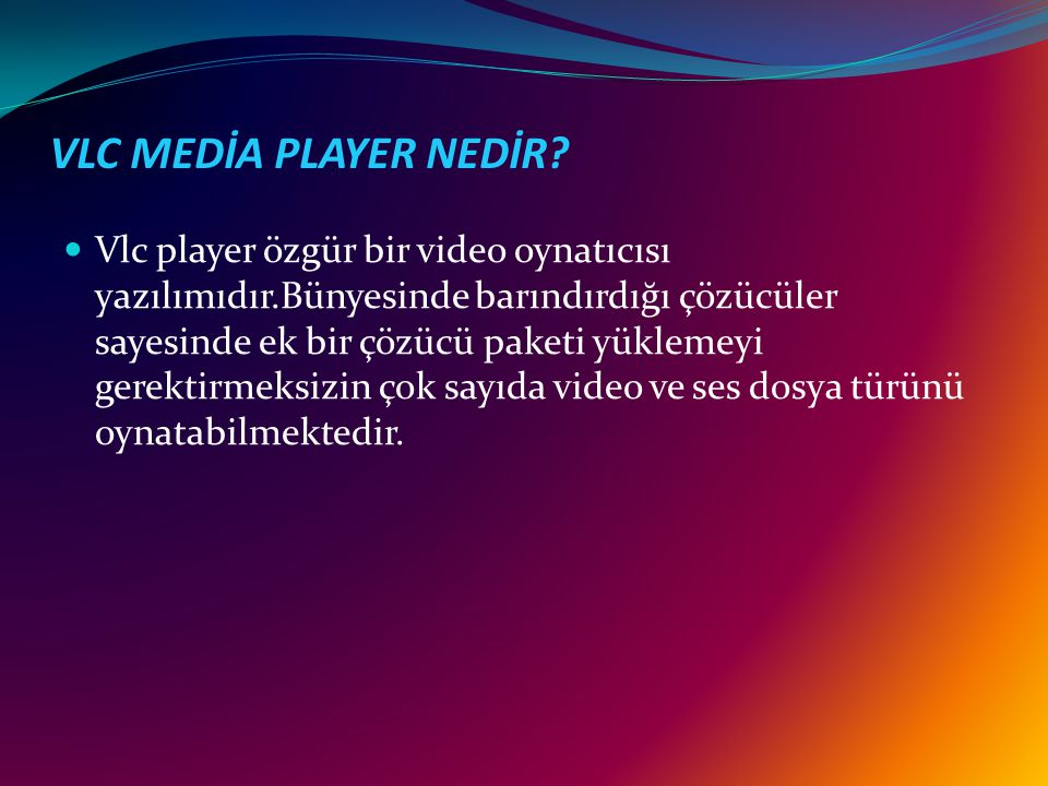 VLC MEDİA PLAYER NEDİR? Vlc player özgür bir video oynatıcısı yazılımıdır.Bünyesinde barındırdığı çözücüler sayesinde ek bir çözücü paketi yüklemeyi g