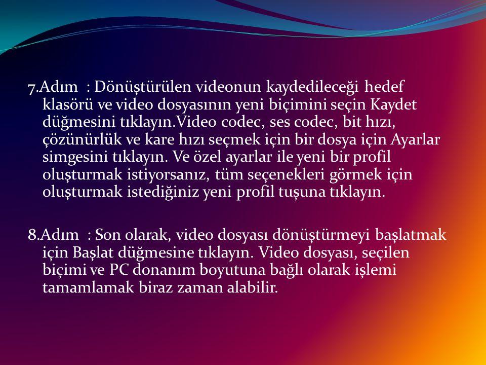 7.Adım : Dönüştürülen videonun kaydedileceği hedef klasörü ve video dosyasının yeni biçimini seçin Kaydet düğmesini tıklayın.Video codec, ses codec, bit hızı, çözünürlük ve kare hızı seçmek için bir dosya için Ayarlar simgesini tıklayın.
