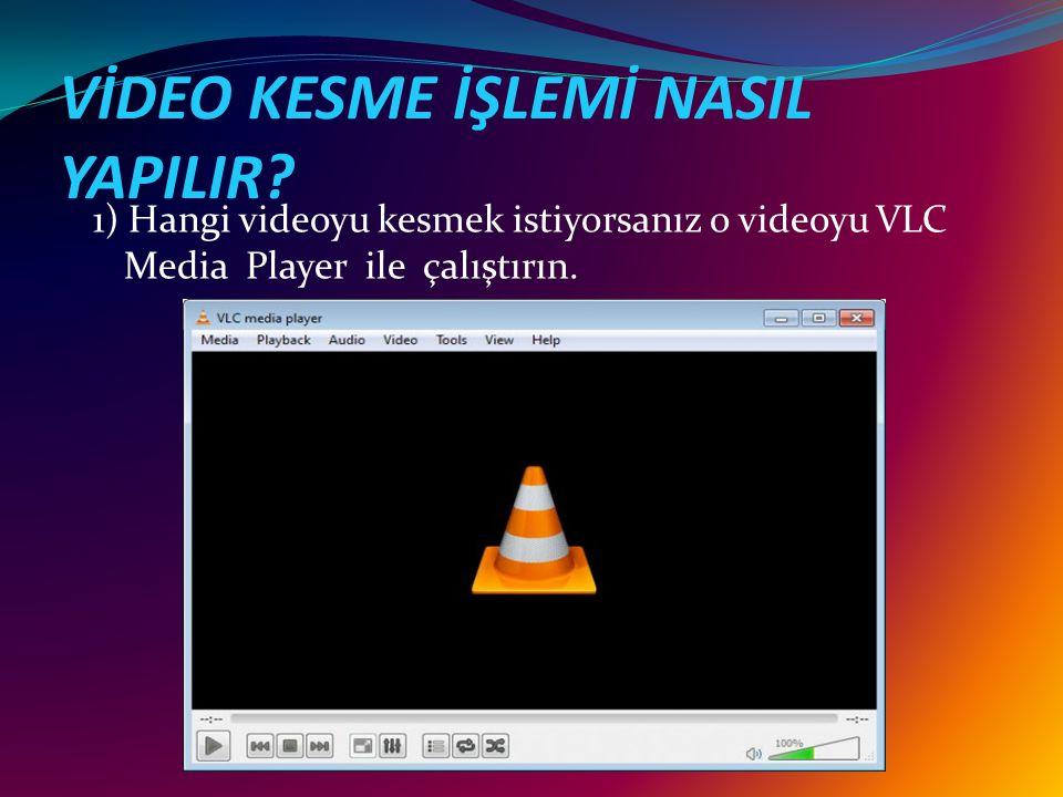 VİDEO KESME İŞLEMİ NASIL YAPILIR? 1) Hangi videoyu kesmek istiyorsanız o videoyu VLC Media Player ile çalıştırın.