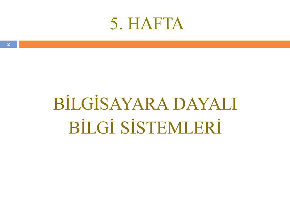 5. HAFTA BİLGİSAYARA DAYALI BİLGİ SİSTEMLERİ 2