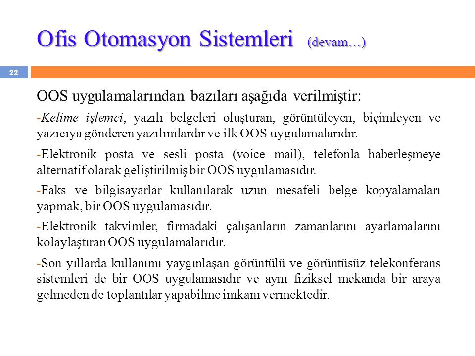 Ofis Otomasyon Sistemleri (devam…) OOS uygulamalarından bazıları aşağıda verilmiştir: -Kelime işlemci, yazılı belgeleri oluşturan, görüntüleyen, biçim