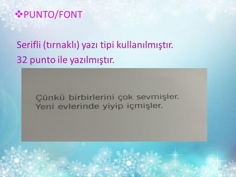  PUNTO/FONT Serifli (tırnaklı) yazı tipi kullanılmıştır. 32 punto ile yazılmıştır. 20