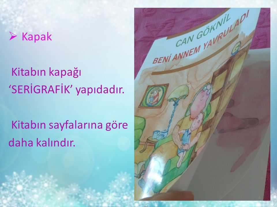  Kapak Kitabın kapağı 'SERİGRAFİK' yapıdadır. Kitabın sayfalarına göre daha kalındır. 4