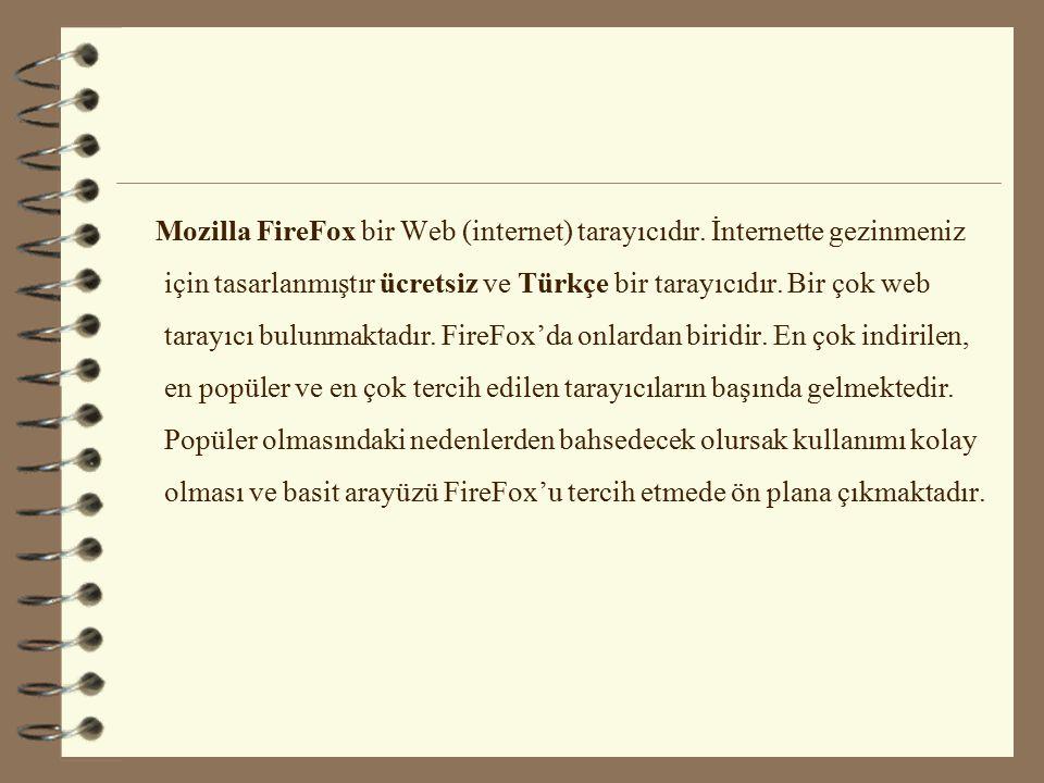 Mozilla FireFox bir Web (internet) tarayıcıdır. İnternette gezinmeniz için tasarlanmıştır ücretsiz ve Türkçe bir tarayıcıdır. Bir çok web tarayıcı bul