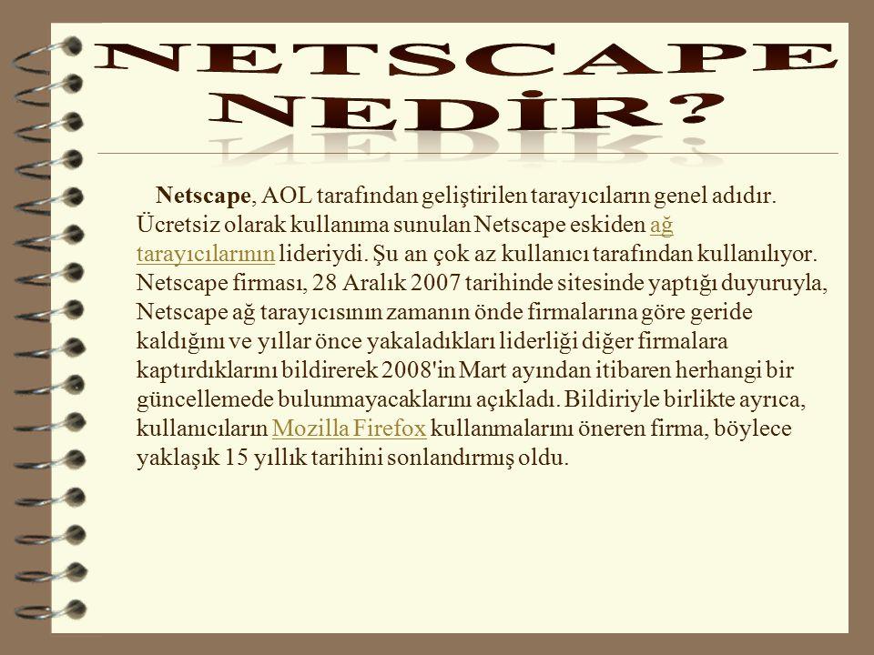 Netscape, AOL tarafından geliştirilen tarayıcıların genel adıdır. Ücretsiz olarak kullanıma sunulan Netscape eskiden ağ tarayıcılarının lideriydi. Şu