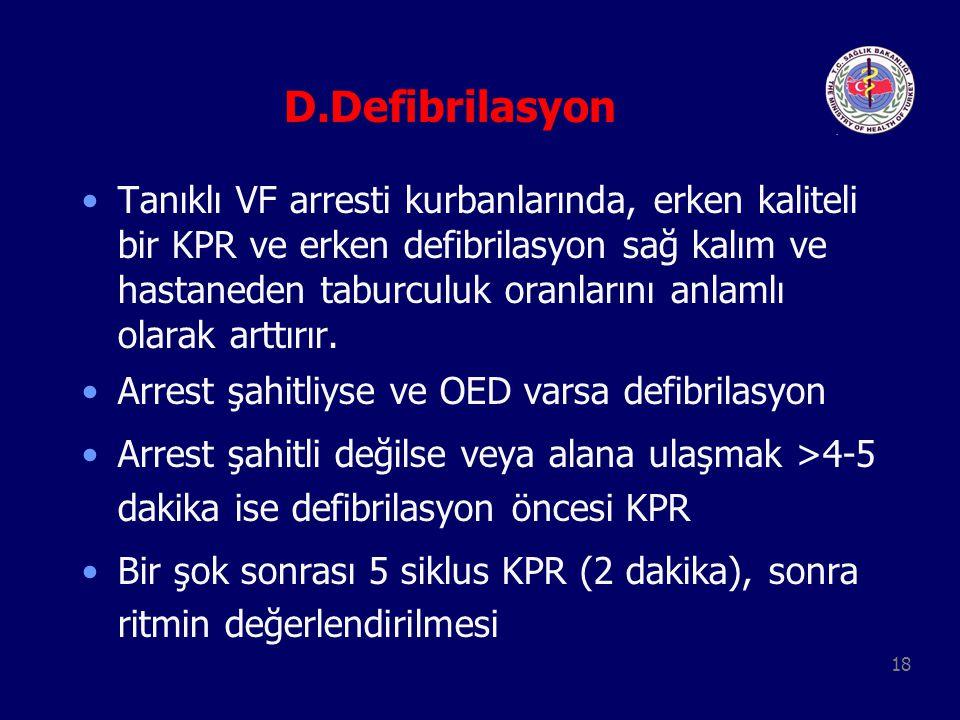 18 D.Defibrilasyon Tanıklı VF arresti kurbanlarında, erken kaliteli bir KPR ve erken defibrilasyon sağ kalım ve hastaneden taburculuk oranlarını anlam