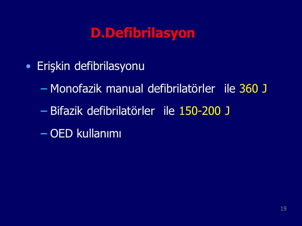 19 D.Defibrilasyon Erişkin defibrilasyonu –Monofazik manual defibrilatörler ile 360 J –Bifazik defibrilatörler ile 150-200 J –OED kullanımı