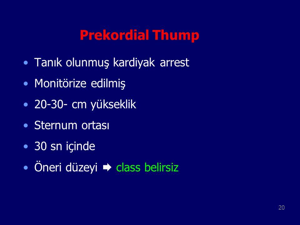 20 Prekordial Thump Tanık olunmuş kardiyak arrest Monitörize edilmiş 20-30- cm yükseklik Sternum ortası 30 sn içinde Öneri düzeyi  class belirsiz