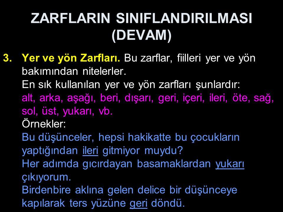 ZARFLARIN SINIFLANDIRILMASI (DEVAM) 3.Yer ve yön Zarfları.
