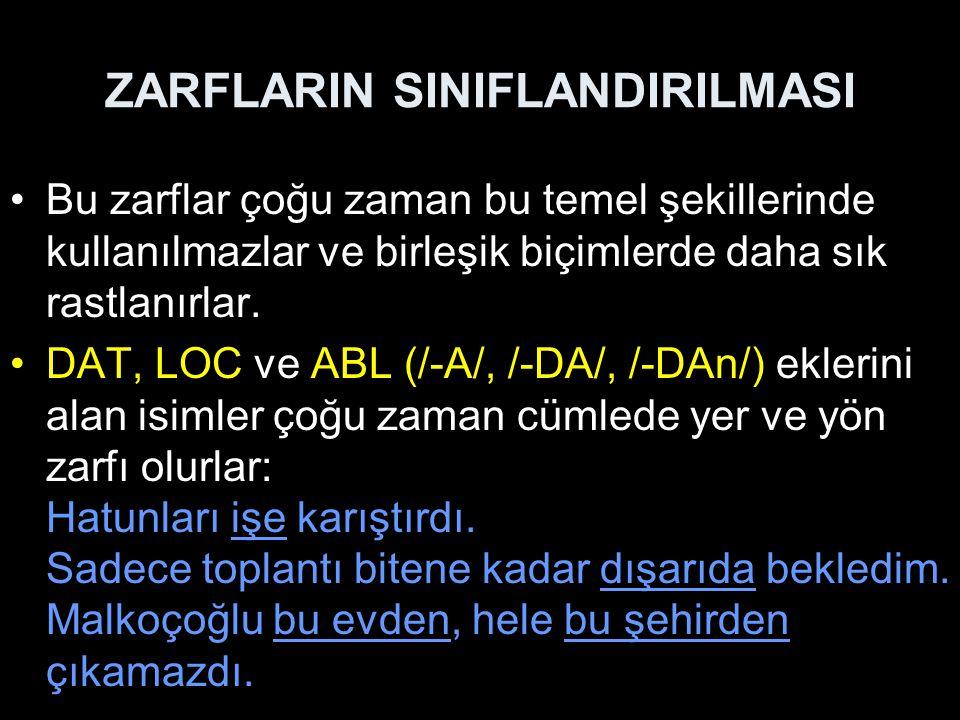 ZARFLARIN SINIFLANDIRILMASI Bazı birleşik biçimler cümlede yer ve yön zarfı olarak kullanılabilir.