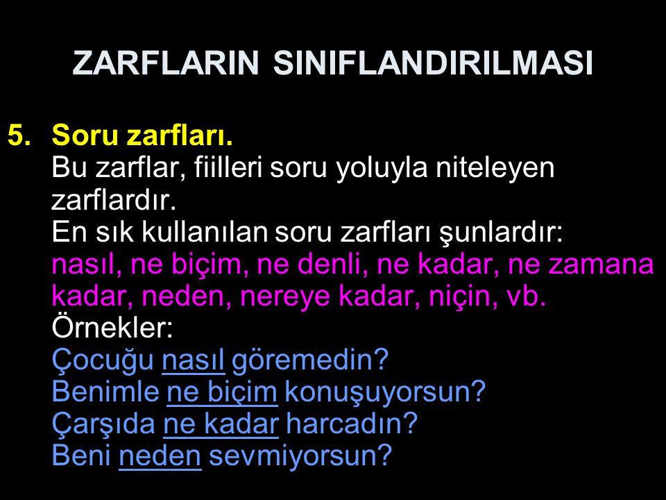 ZARFLARIN SINIFLANDIRILMASI 5.Soru zarfları.