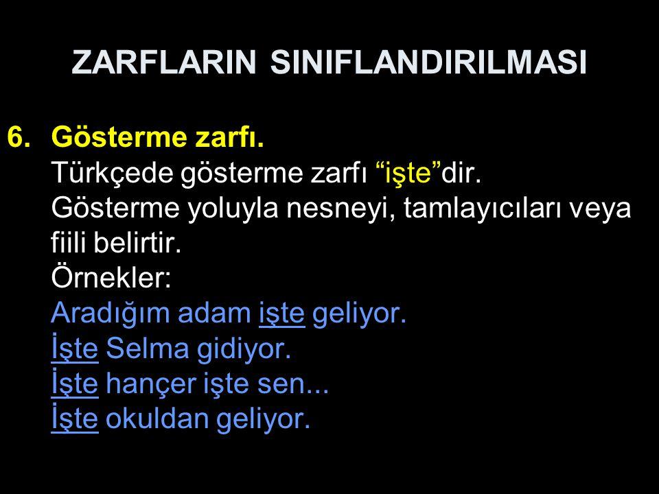 ZARFLARIN SINIFLANDIRILMASI 6.Gösterme zarfı.Türkçede gösterme zarfı işte dir.