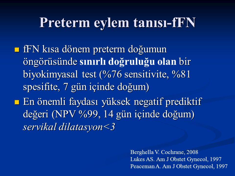 Preterm eylem tanısı-fFN fFN kısa dönem preterm doğumun öngörüsünde bir biyokimyasal test (%76 sensitivite, %81 spesifite, 7 gün içinde doğum) fFN kısa dönem preterm doğumun öngörüsünde sınırlı doğruluğu olan bir biyokimyasal test (%76 sensitivite, %81 spesifite, 7 gün içinde doğum) En önemli faydası yüksek negatif prediktif değeri (NPV %99, 14 gün içinde doğum) servikal dilatasyon<3 En önemli faydası yüksek negatif prediktif değeri (NPV %99, 14 gün içinde doğum) servikal dilatasyon<3 Berghella V.