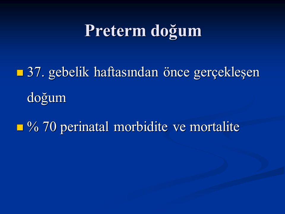 Preterm doğum 37. gebelik haftasından önce gerçekleşen doğum 37. gebelik haftasından önce gerçekleşen doğum % 70 perinatal morbidite ve mortalite % 70