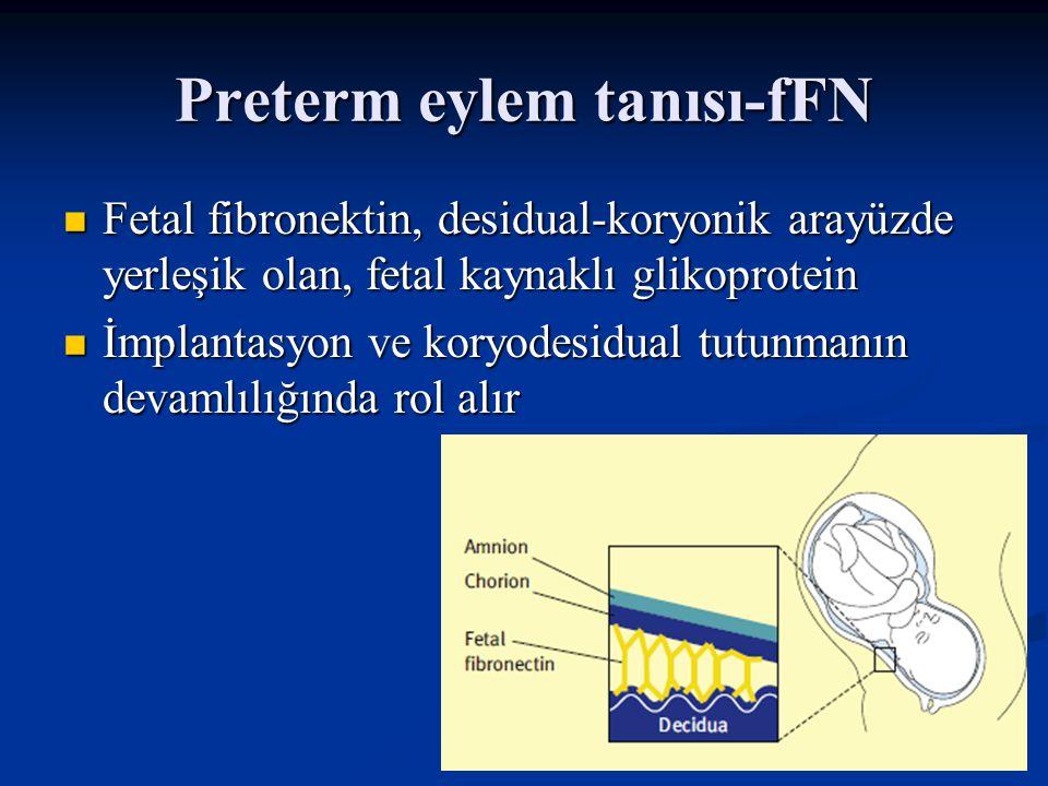 Preterm eylem tanısı-fFN Fetal fibronektin, desidual-koryonik arayüzde yerleşik olan, fetal kaynaklı glikoprotein Fetal fibronektin, desidual-koryonik arayüzde yerleşik olan, fetal kaynaklı glikoprotein İmplantasyon ve koryodesidual tutunmanın devamlılığında rol alır İmplantasyon ve koryodesidual tutunmanın devamlılığında rol alır