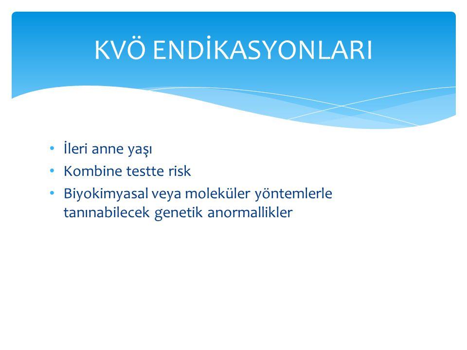İleri anne yaşı Kombine testte risk Biyokimyasal veya moleküler yöntemlerle tanınabilecek genetik anormallikler KVÖ ENDİKASYONLARI