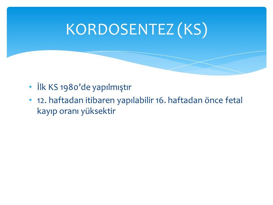 İlk KS 1980'de yapılmıştır 12. haftadan itibaren yapılabilir 16. haftadan önce fetal kayıp oranı yüksektir KORDOSENTEZ (KS)