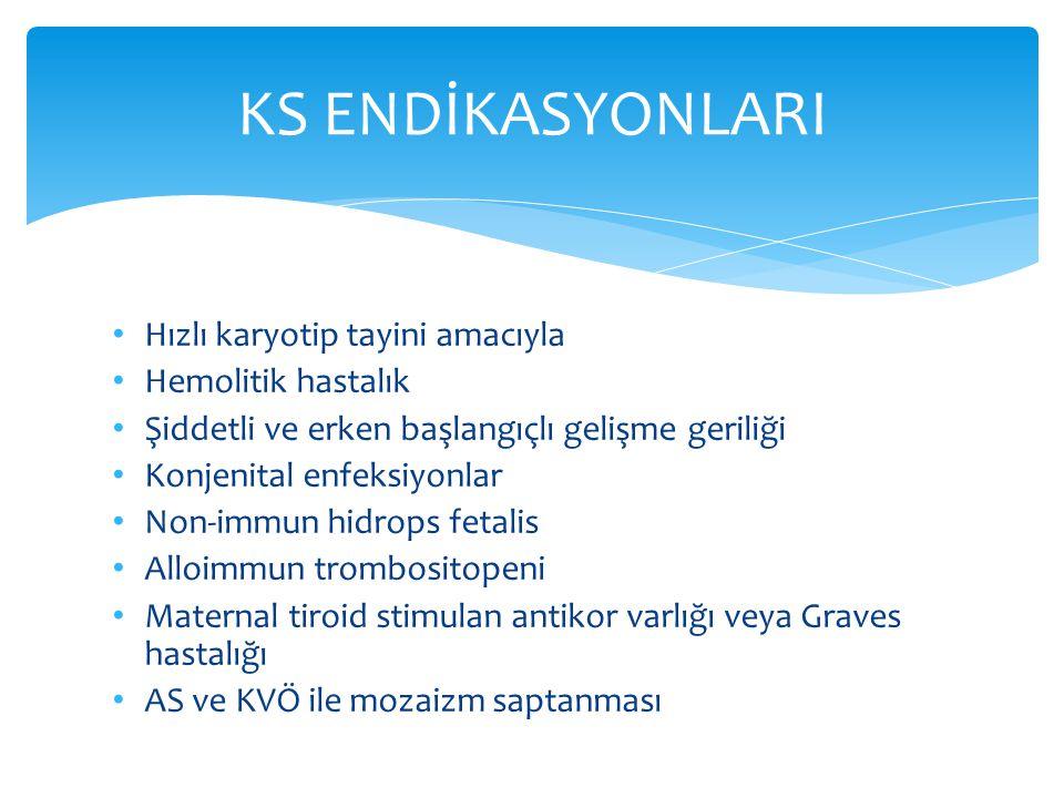 Hızlı karyotip tayini amacıyla Hemolitik hastalık Şiddetli ve erken başlangıçlı gelişme geriliği Konjenital enfeksiyonlar Non-immun hidrops fetalis Al