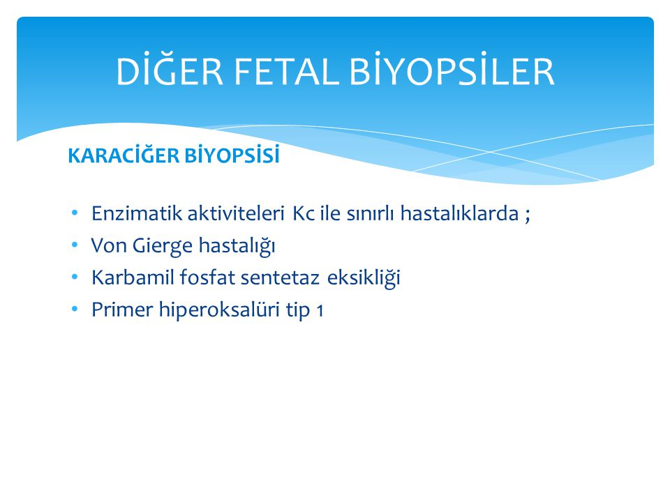 Enzimatik aktiviteleri Kc ile sınırlı hastalıklarda ; Von Gierge hastalığı Karbamil fosfat sentetaz eksikliği Primer hiperoksalüri tip 1 DİĞER FETAL B