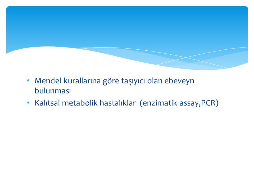 Mendel kurallarına göre taşıyıcı olan ebeveyn bulunması Kalıtsal metabolik hastalıklar (enzimatik assay,PCR)