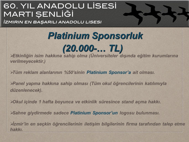  Etkinliğin isim hakkına sahip olma (Üniversiteler dışında eğitim kurumlarına verilmeyecektir.)  Tüm reklam alanlarının %50'sinin Platinium Sponsor'