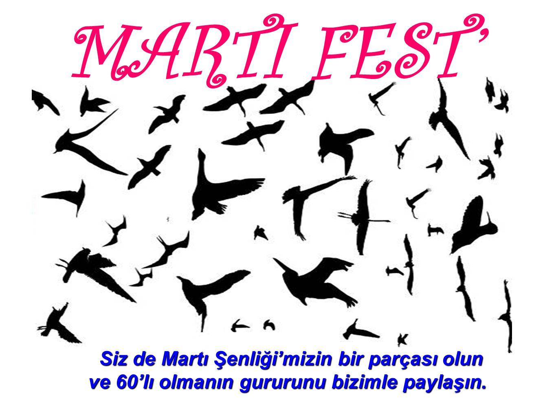 MARTI FEST' Siz de Martı Şenliği'mizin bir parçası olun ve 60'lı olmanın gururunu bizimle paylaşın. Siz de Martı Şenliği'mizin bir parçası olun ve 60'
