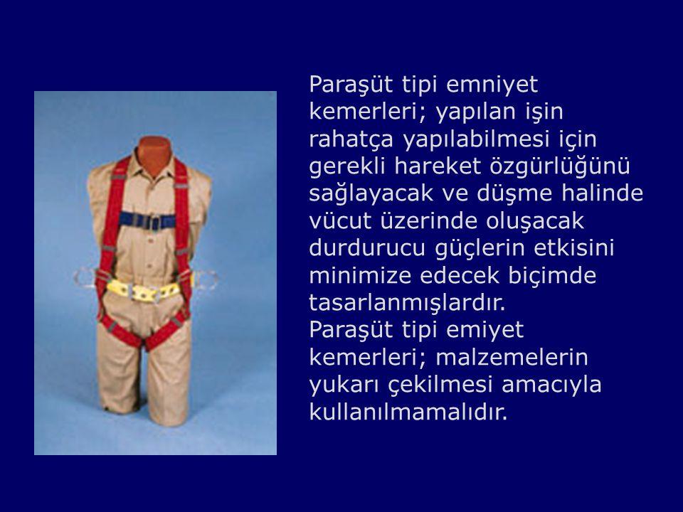 Paraşüt tipi emniyet kemerleri; yapılan işin rahatça yapılabilmesi için gerekli hareket özgürlüğünü sağlayacak ve düşme halinde vücut üzerinde oluşaca