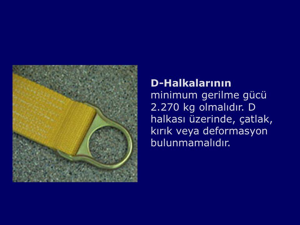 D-Halkalarının minimum gerilme gücü 2.270 kg olmalıdır. D halkası üzerinde, çatlak, kırık veya deformasyon bulunmamalıdır.