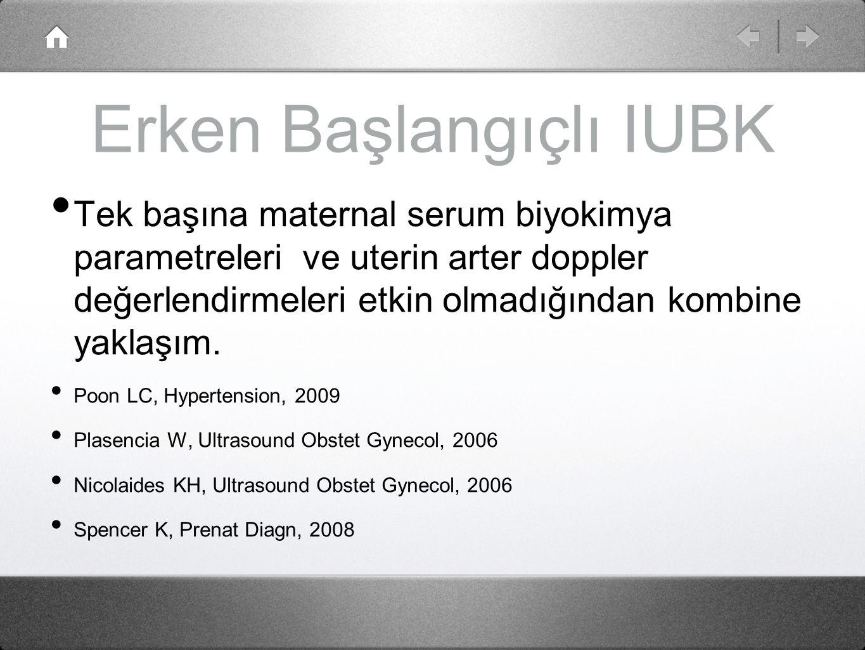 Erken Başlangıçlı IUBK Tek başına maternal serum biyokimya parametreleri ve uterin arter doppler değerlendirmeleri etkin olmadığından kombine yaklaşım