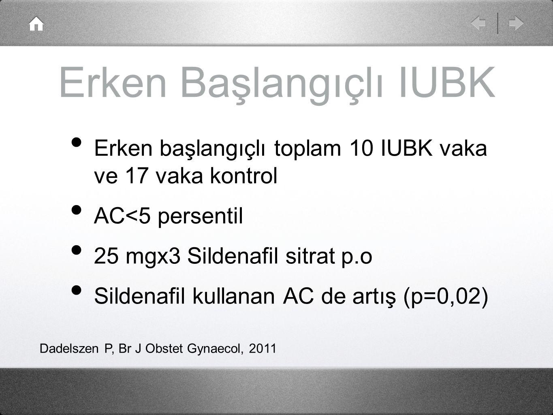 Erken Başlangıçlı IUBK Erken başlangıçlı toplam 10 IUBK vaka ve 17 vaka kontrol AC<5 persentil 25 mgx3 Sildenafil sitrat p.o Sildenafil kullanan AC de