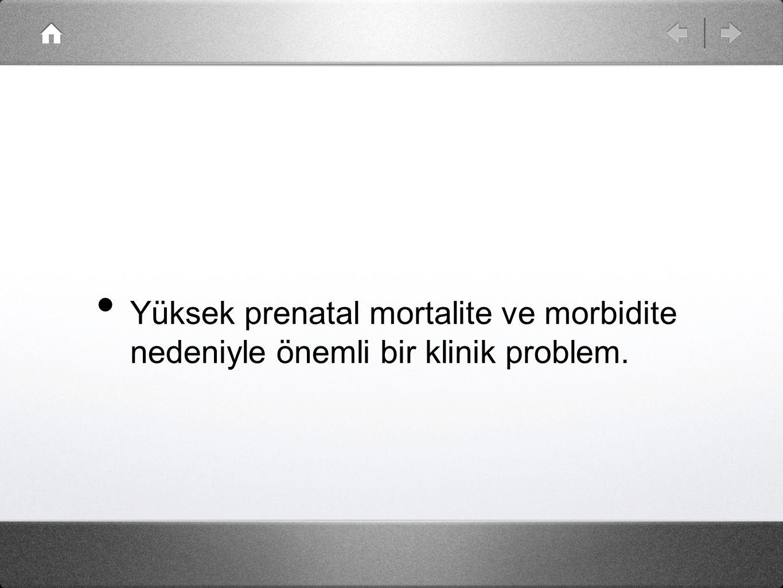 Yüksek prenatal mortalite ve morbidite nedeniyle önemli bir klinik problem.