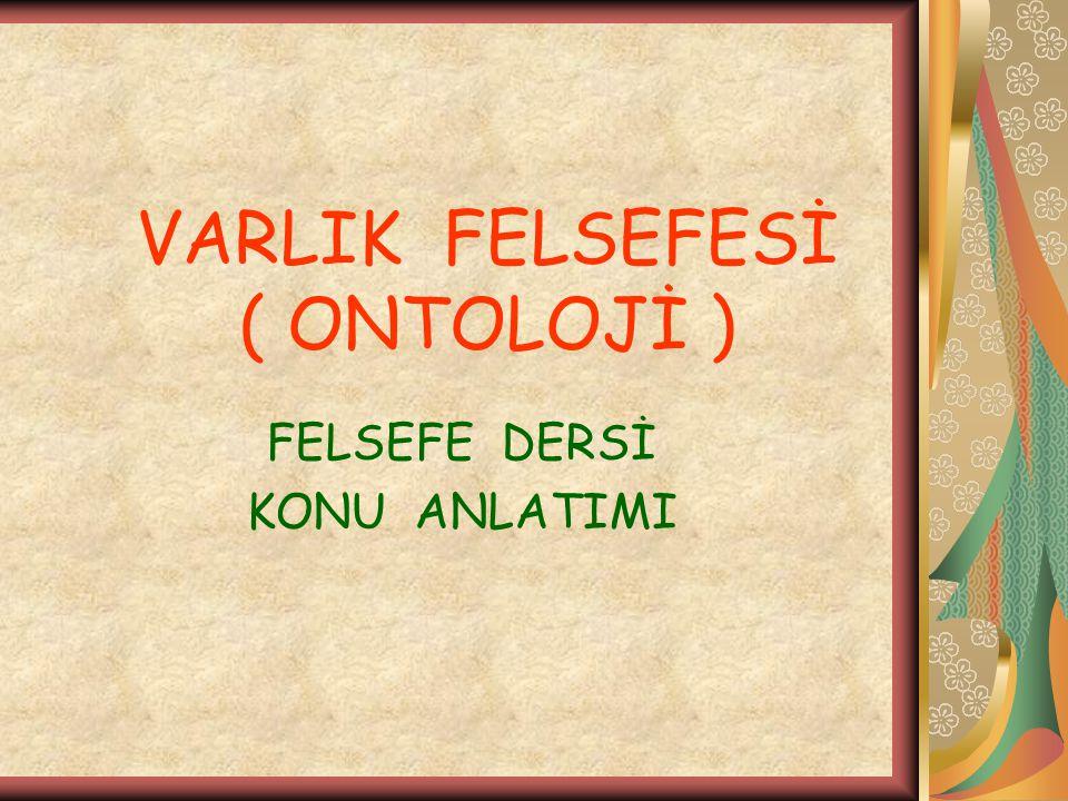 VARLIK FELSEFESİ ( ONTOLOJİ ) FELSEFE DERSİ KONU ANLATIMI