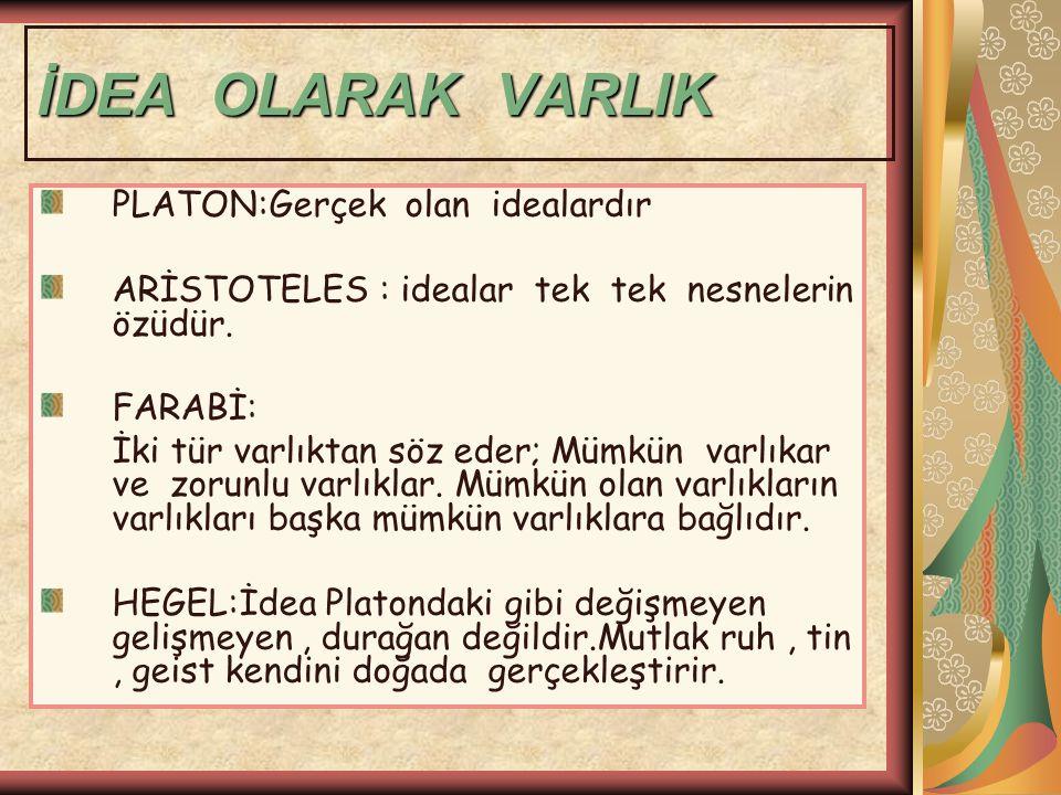 İDEA OLARAK VARLIK PLATON:Gerçek olan idealardır ARİSTOTELES : idealar tek tek nesnelerin özüdür.