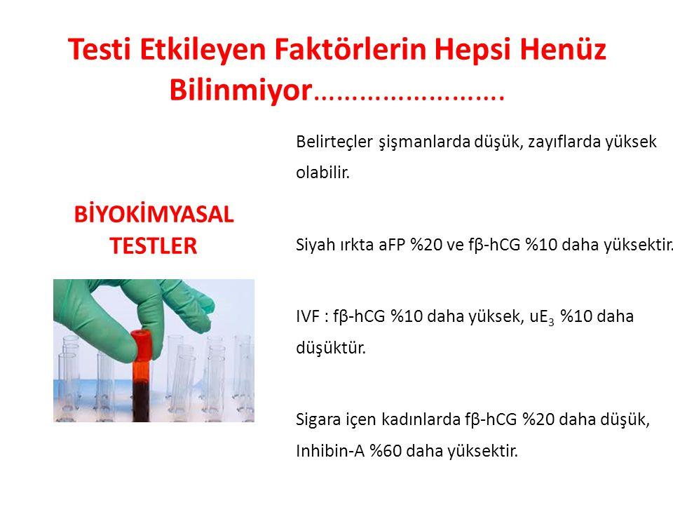 Testi Etkileyen Faktörlerin Hepsi Henüz Bilinmiyor……………………. Belirteçler şişmanlarda düşük, zayıflarda yüksek olabilir. Siyah ırkta aFP %20 ve fβ-hCG %