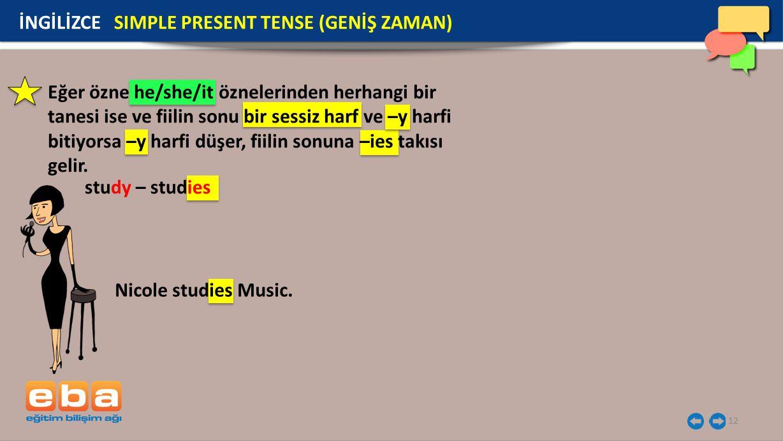 12 İNGİLİZCE SIMPLE PRESENT TENSE (GENİŞ ZAMAN) Eğer özne he/she/it öznelerinden herhangi bir tanesi ise ve fiilin sonu bir sessiz harf ve –y harfi bi
