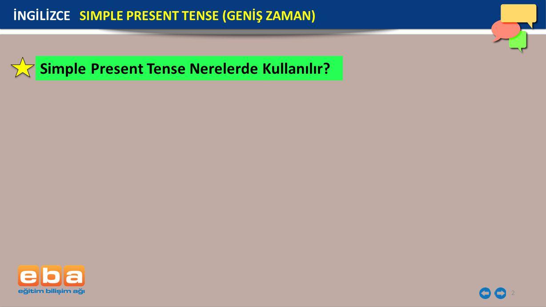 2 Simple Present Tense Nerelerde Kullanılır? İNGİLİZCE SIMPLE PRESENT TENSE (GENİŞ ZAMAN)