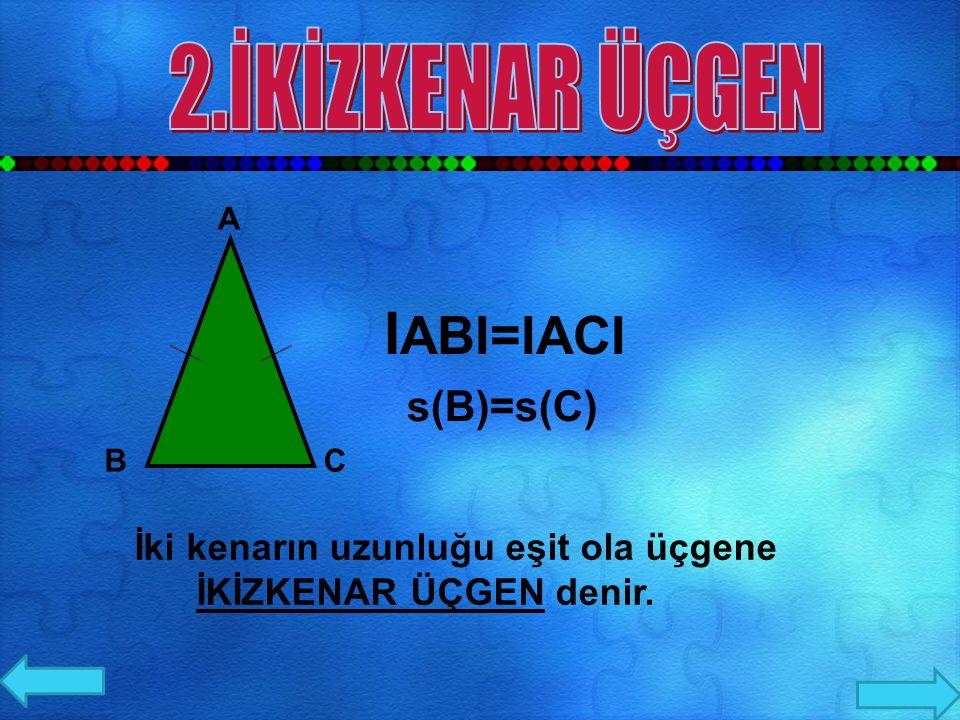 A BC Üç kenarının uzunlukları farklı olan üçgene ÇEŞİTKENAR ÜÇGEN denir IABI=IBCI=IACI