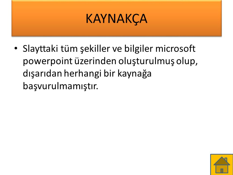 KAYNAKÇA Slayttaki tüm şekiller ve bilgiler microsoft powerpoint üzerinden oluşturulmuş olup, dışarıdan herhangi bir kaynağa başvurulmamıştır.