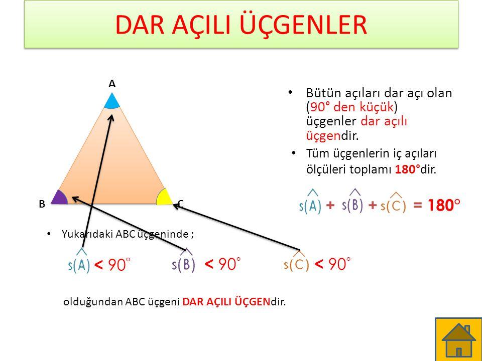 DAR AÇILI ÜÇGENLER Bütün açıları dar açı olan (90° den küçük) üçgenler dar açılı üçgendir. A BC < 90 ° Yukarıdaki ABC üçgeninde ; olduğundan ABC üçgen