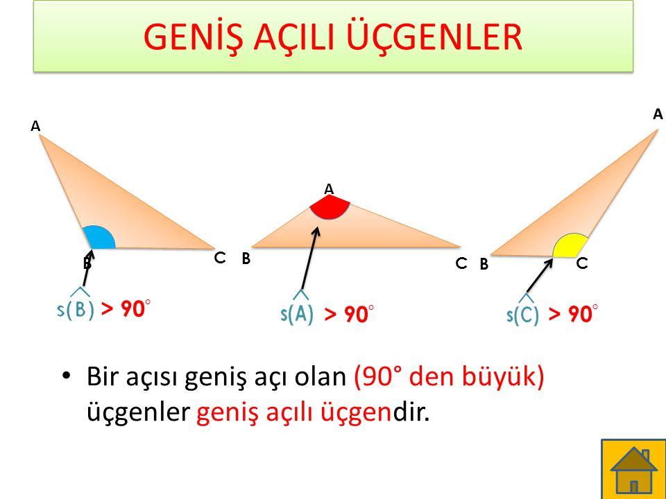 GENİŞ AÇILI ÜÇGENLER Bir açısı geniş açı olan (90° den büyük) üçgenler geniş açılı üçgendir. A A B B B C CC > 90 °