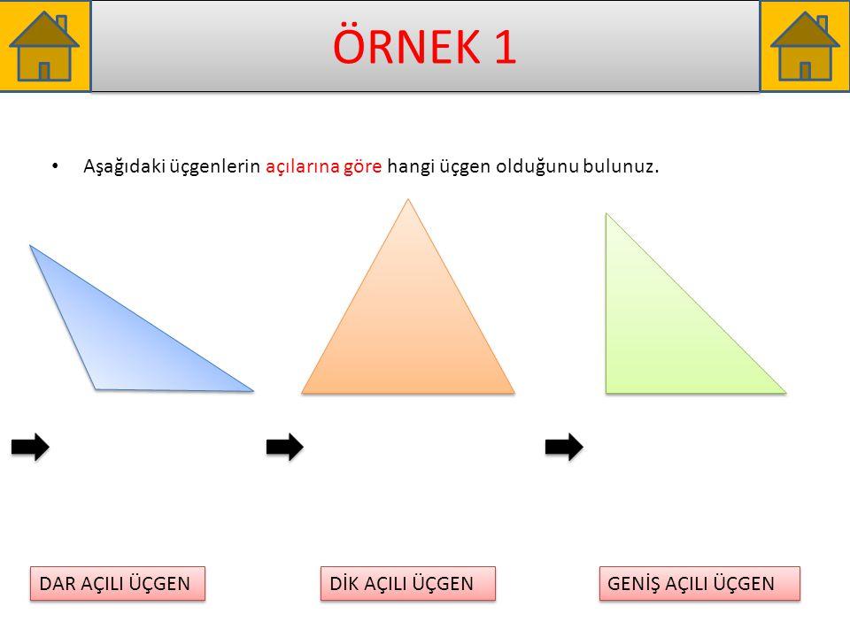 ÖRNEK 1 Aşağıdaki üçgenlerin açılarına göre hangi üçgen olduğunu bulunuz. DAR AÇILI ÜÇGEN DİK AÇILI ÜÇGEN GENİŞ AÇILI ÜÇGEN