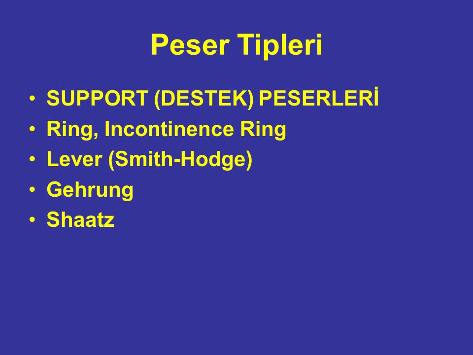 Peser Tipleri SUPPORT (DESTEK) PESERLERİ Ring, Incontinence Ring Lever (Smith-Hodge) Gehrung Shaatz