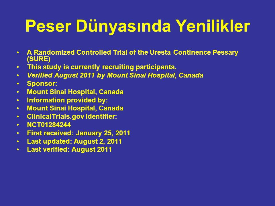 Peser Dünyasında Yenilikler A Randomized Controlled Trial of the Uresta Continence Pessary (SURE) This study is currently recruiting participants.