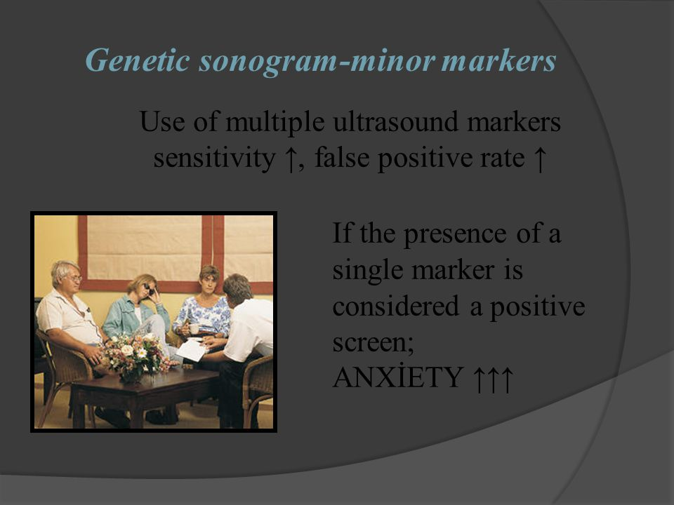 Genetic sonogram-minor markers Use of multiple ultrasound markers sensitivity ↑, false positive rate ↑ If the presence of a single marker is considere