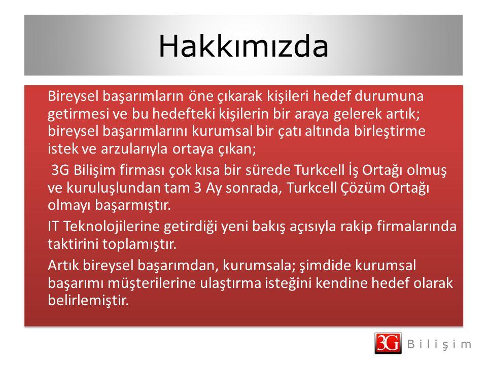 Hakkımızda Bireysel başarımların öne çıkarak kişileri hedef durumuna getirmesi ve bu hedefteki kişilerin bir araya gelerek artık; bireysel başarımlarını kurumsal bir çatı altında birleştirme istek ve arzularıyla ortaya çıkan; 3G Bilişim firması çok kısa bir sürede Turkcell İş Ortağı olmuş ve kuruluşlundan tam 3 Ay sonrada, Turkcell Çözüm Ortağı olmayı başarmıştır.