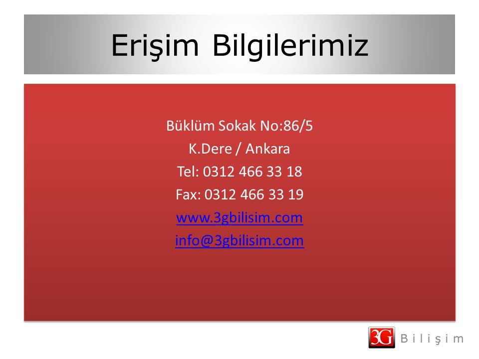Erişim Bilgilerimiz Büklüm Sokak No:86/5 K.Dere / Ankara Tel: 0312 466 33 18 Fax: 0312 466 33 19 www.3gbilisim.com info@3gbilisim.com Büklüm Sokak No: