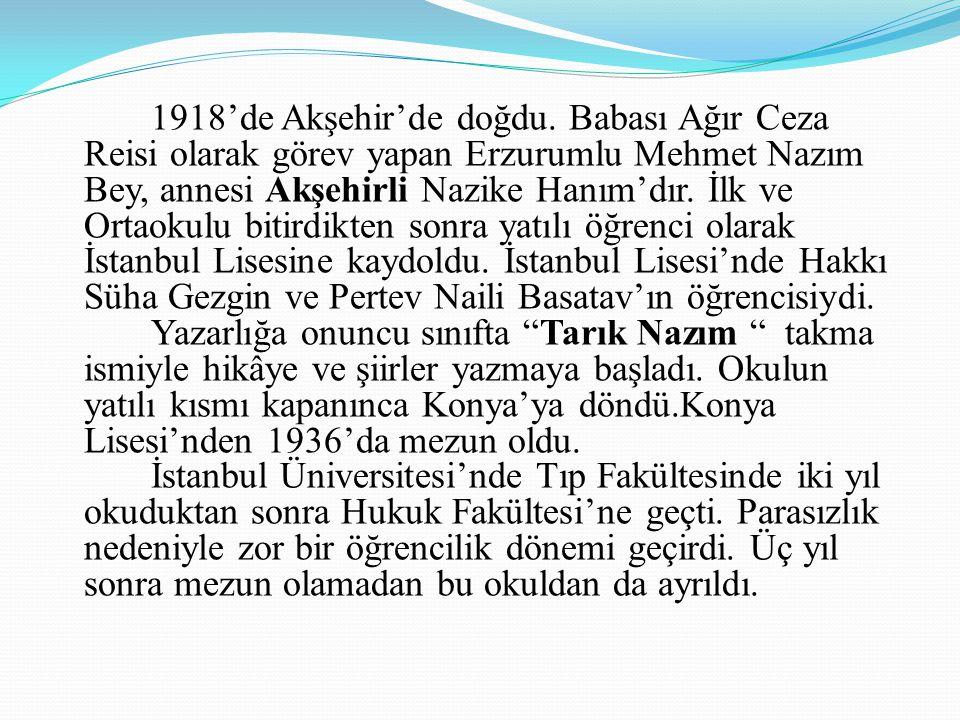 1918'de Akşehir'de doğdu. Babası Ağır Ceza Reisi olarak görev yapan Erzurumlu Mehmet Nazım Bey, annesi Akşehirli Nazike Hanım'dır. İlk ve Ortaokulu bi