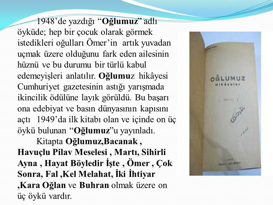 """1948'de yazdığı """"Oğlumuz"""" adlı öyküde; hep bir çocuk olarak görmek istedikleri oğulları Ömer'in artık yuvadan uçmak üzere olduğunu fark eden ailesinin"""