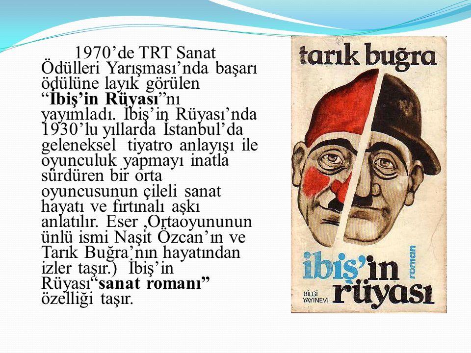 """1970'de TRT Sanat Ödülleri Yarışması'nda başarı ödülüne layık görülen """"İbiş'in Rüyası""""nı yayımladı. İbiş'in Rüyası'nda 1930'lu yıllarda İstanbul'da ge"""