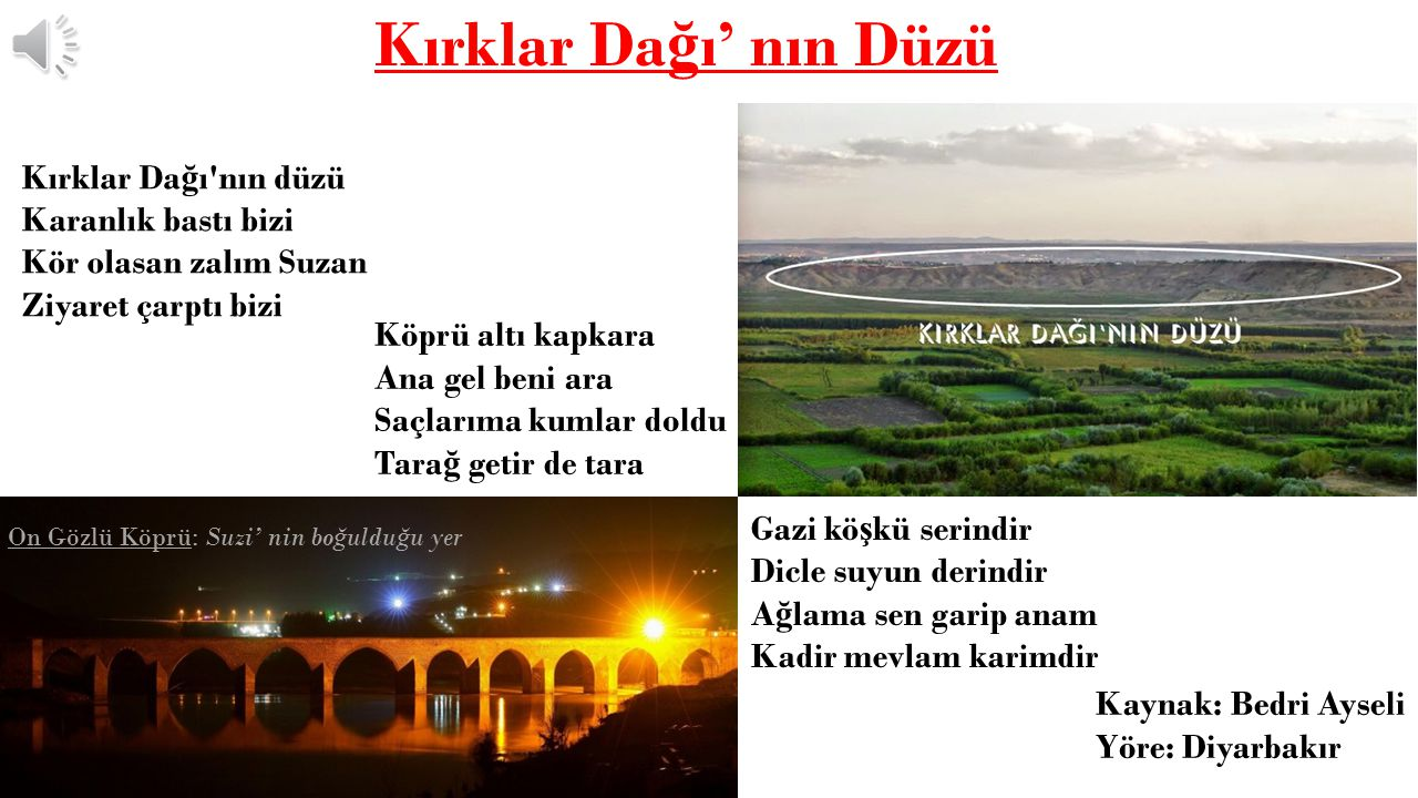 Suzan (Suzi) Hikayesi Diyarbakır' ın güneybatısında, Dicle Nehri kenarında, Kırklar Da ğ ı vardır.